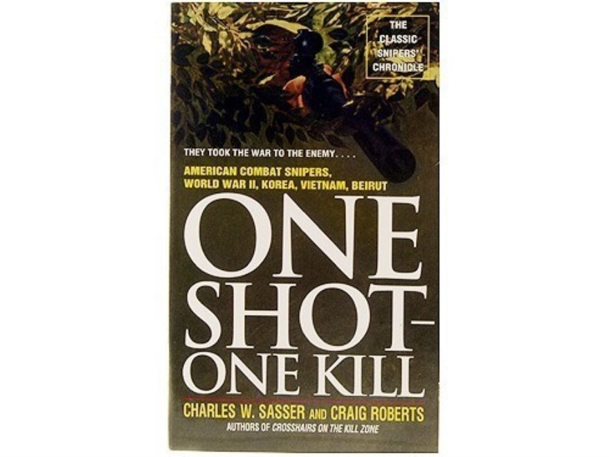 One Shot-One Kill: American Combat Snipers, World War II, Korea, Vietnam, Beirut by Cha...