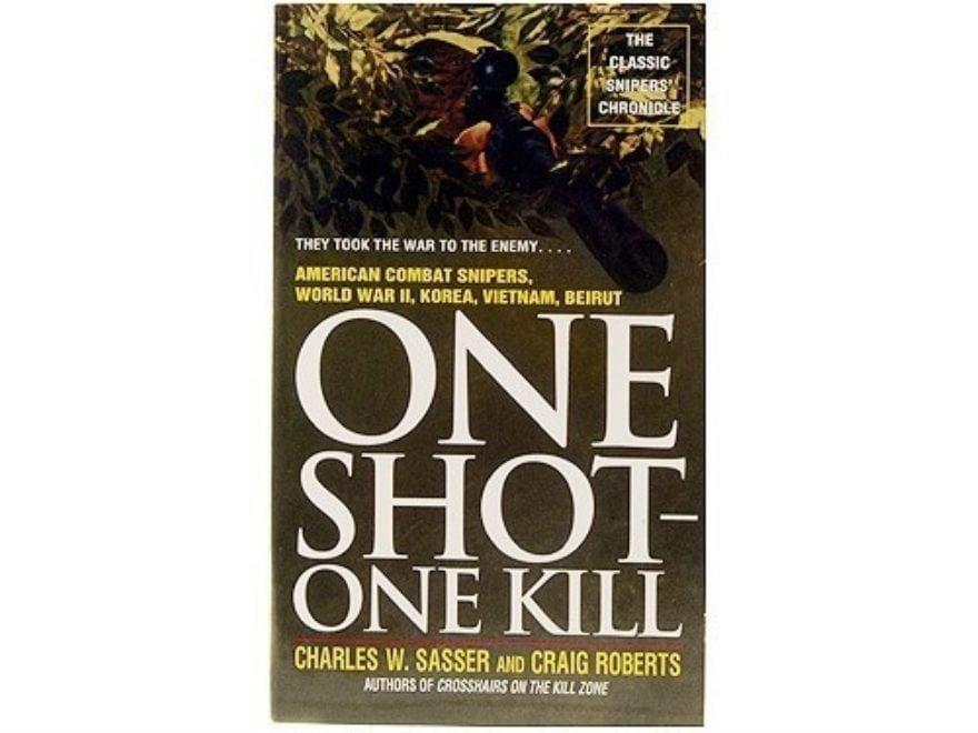 """One Shot-One Kill: American Combat Snipers, World War II, Korea, Vietnam, Beirut"" Book..."