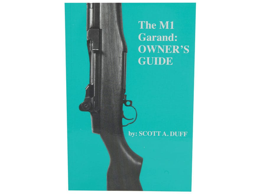 the m1 garand owner\u0027s guide by scott a duffScott Duff Faq Our New Service Rifle #12