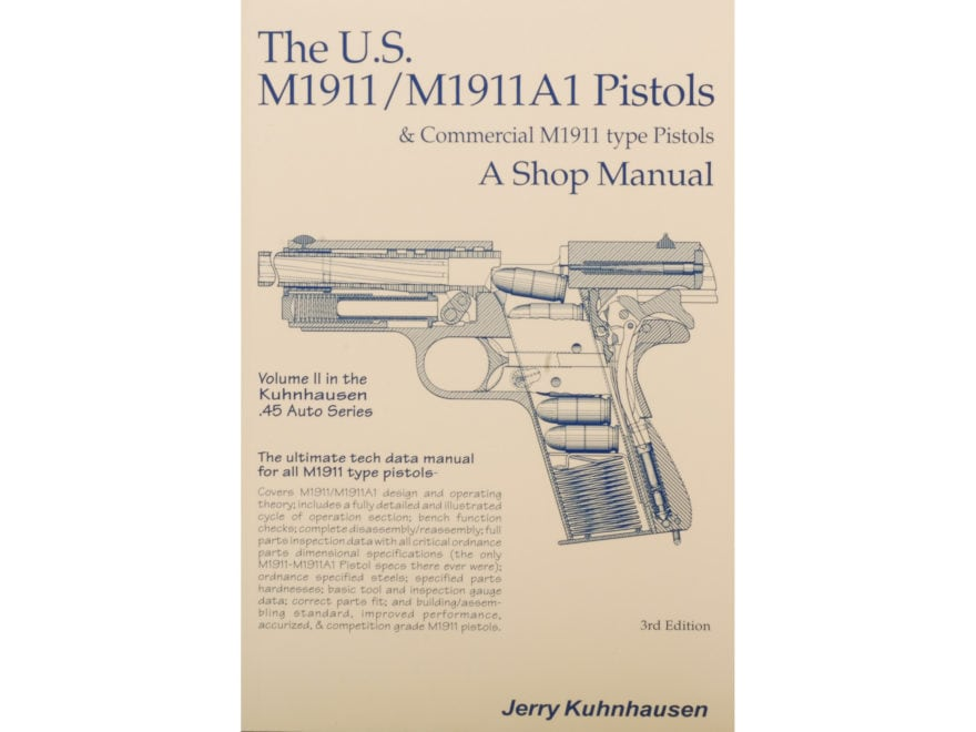 The U.S. M1911/1911A1 Pistols and Commercial M1911 Type Pistols Volume 2: A Shop Manual...