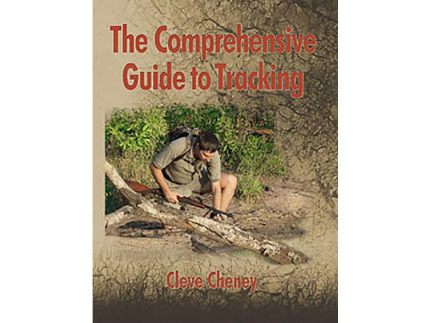 The Comprehensive Guide to Tracking: In-depth Information On How To Track Animals and H...