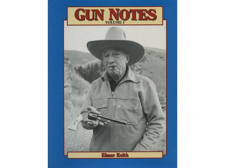 """Gun Notes, Volume 1: Elmer Keith's Guns & Ammo Articles of the 1960s"" by Elmer Keith"