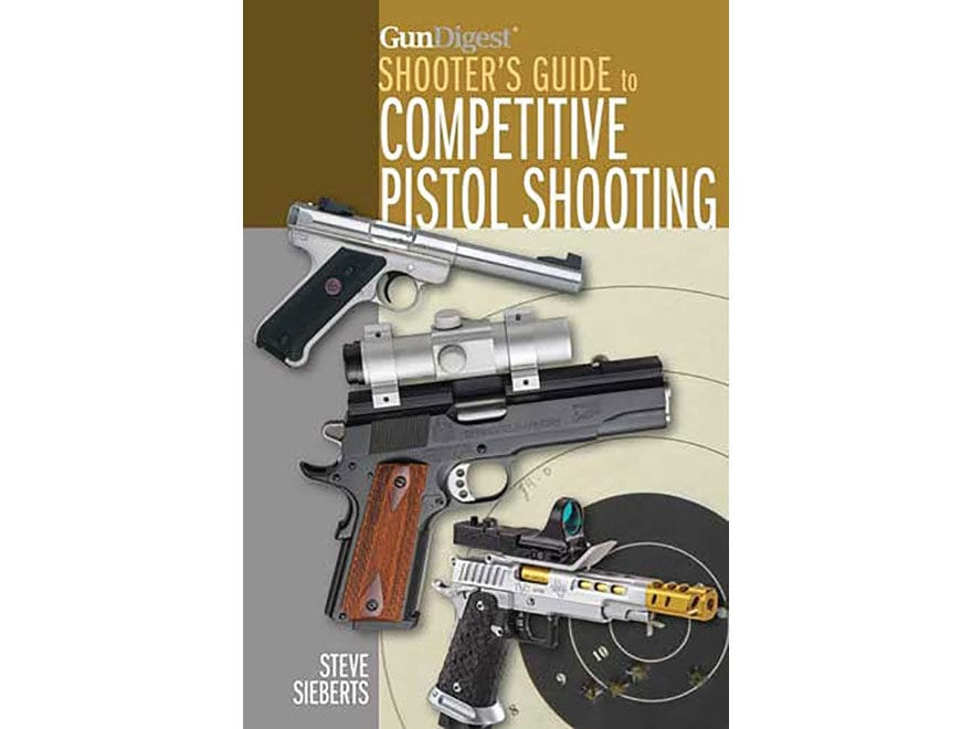 """Gun Digest Shooter's Guide to Competitive Pistol Shooting"" Book by Steve Sieberts"