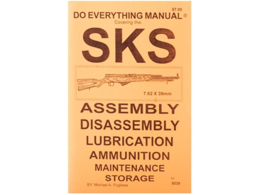 SKS Do Everything Manual: Assembly, Diassembly, Lubrication, Ammunition, Maintenance an...