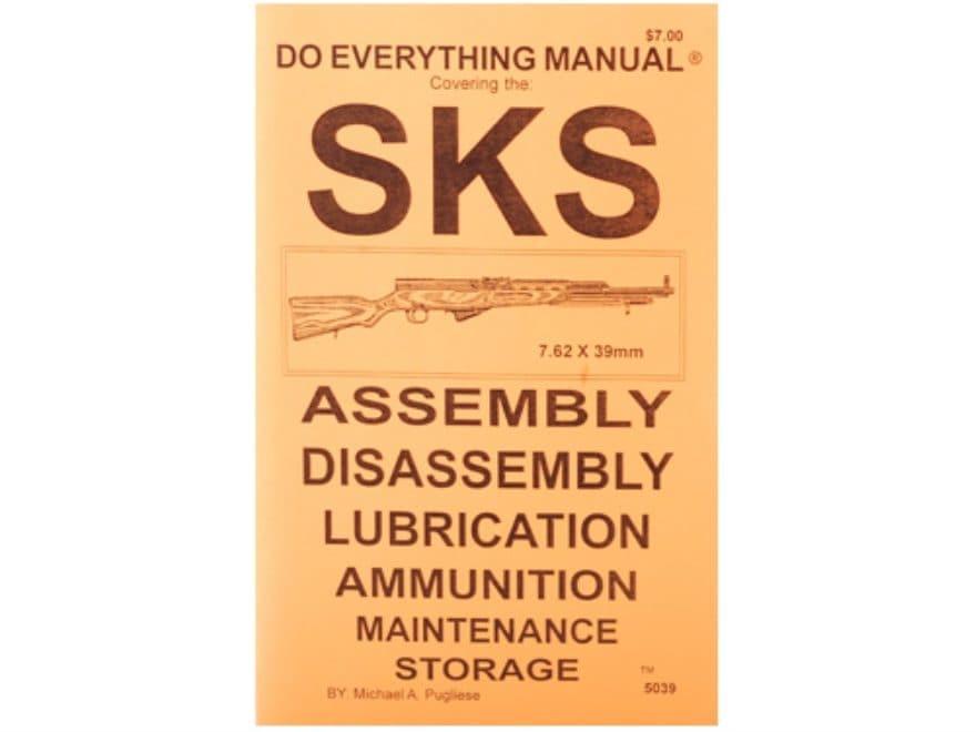 """SKS Do Everything Manual: Assembly, Diassembly, Lubrication, Ammunition, Maintenance a..."