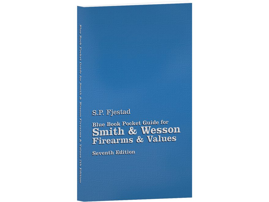 Blue Book Pocket Guide for Smith & Wesson Firearms & Values 7th Edition by S.P. Fjestad