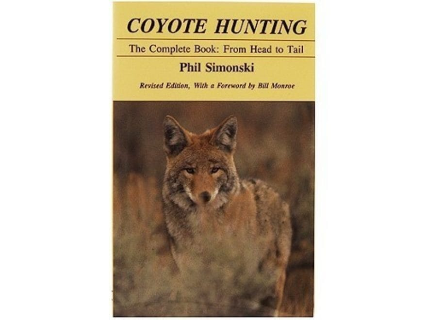 """""""Coyote Hunting: The Complete Book: From Head to Tail"""" Revised Edition Book by Phil Sim..."""