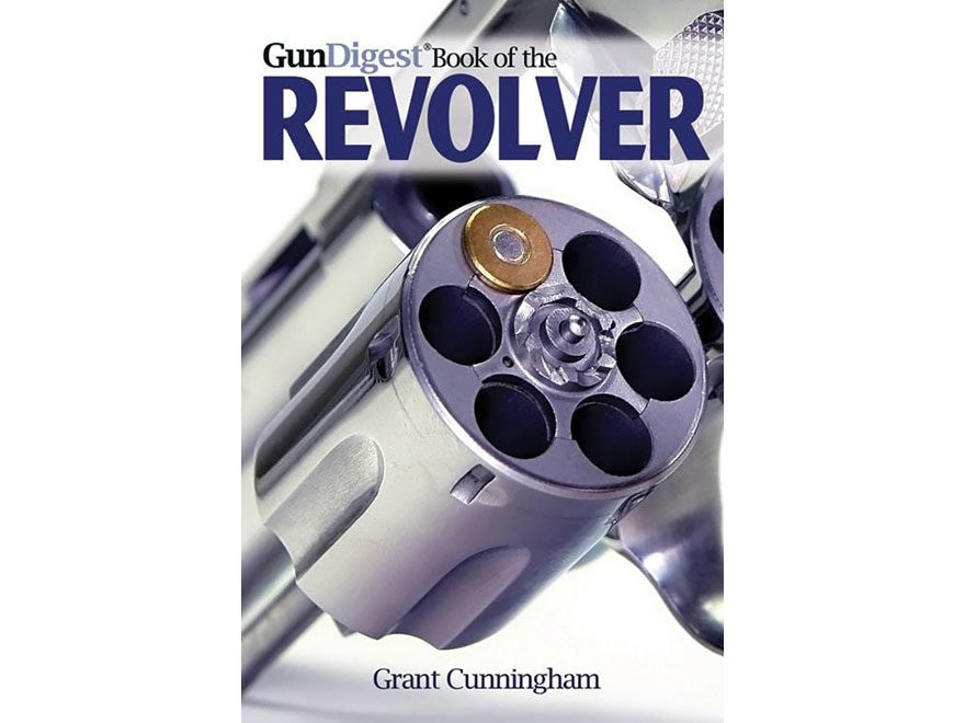 The Gun Digest of the Revolver by Grant Cunningham