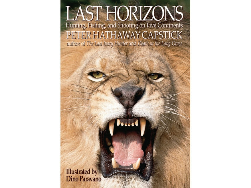 Last Horizons: Hunting, Fishing, and Shooting on Five Continents by Peter Capstick