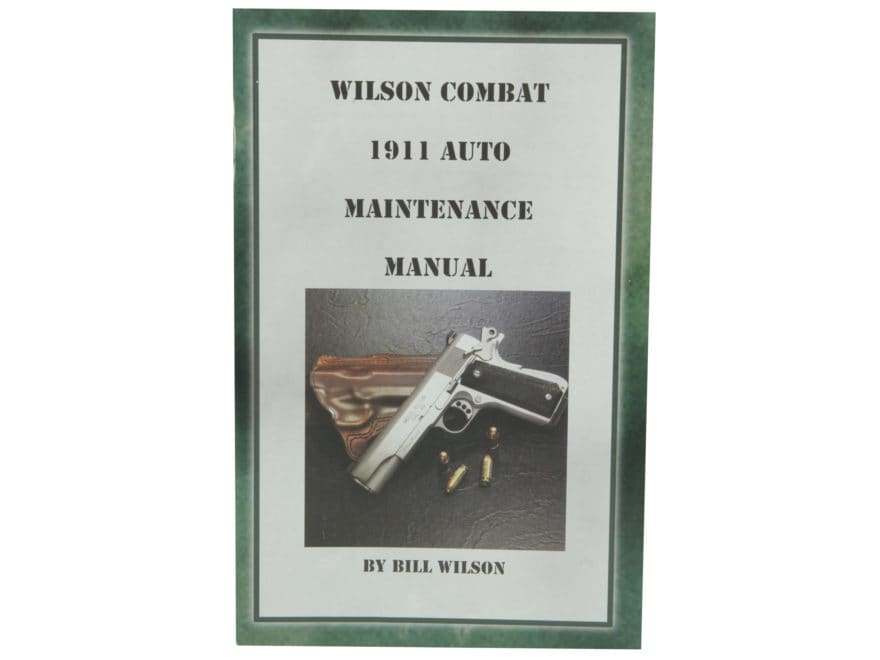 Wilson Combat 1911 Auto Maintenance Manual by Bill Wilson