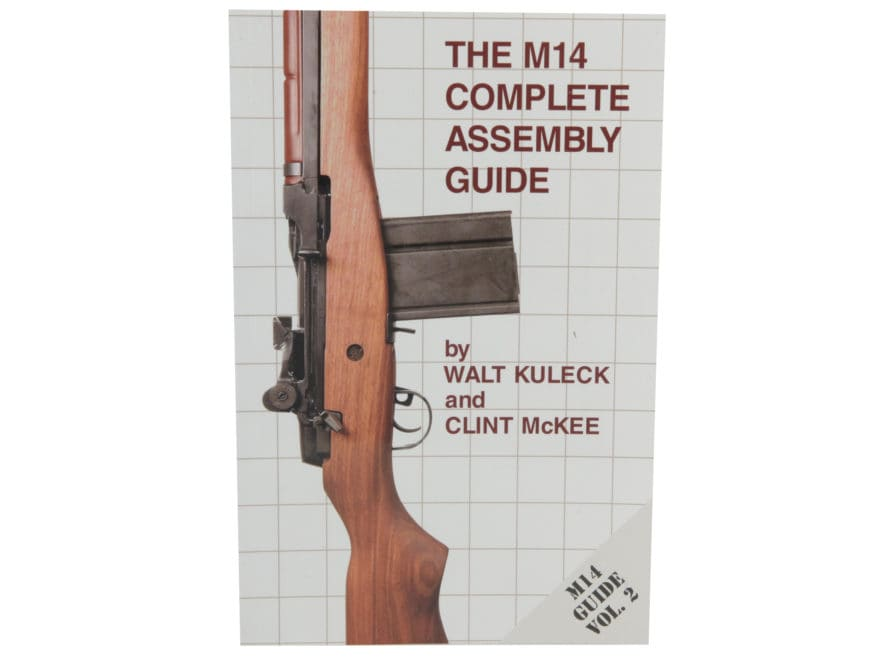 """""""The M14 Complete Assembly Guide"""" Book by Walt Kuleck with Clint McKee"""