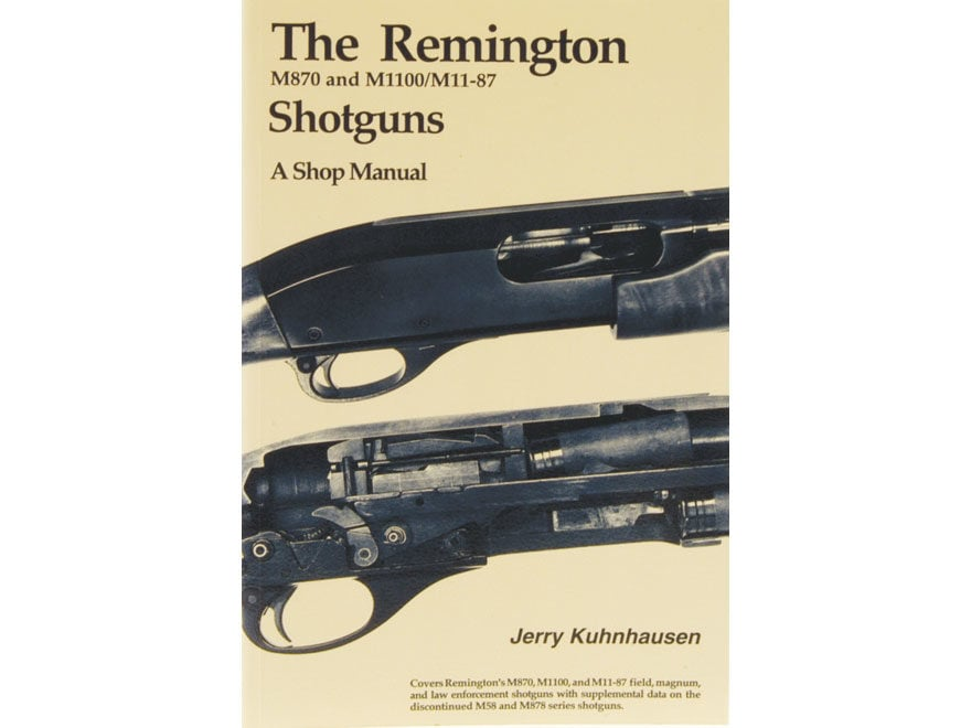 The Remington M870 and M1100/M11-87 Shotguns: A Shop Manual by Jerry Kuhnhausen