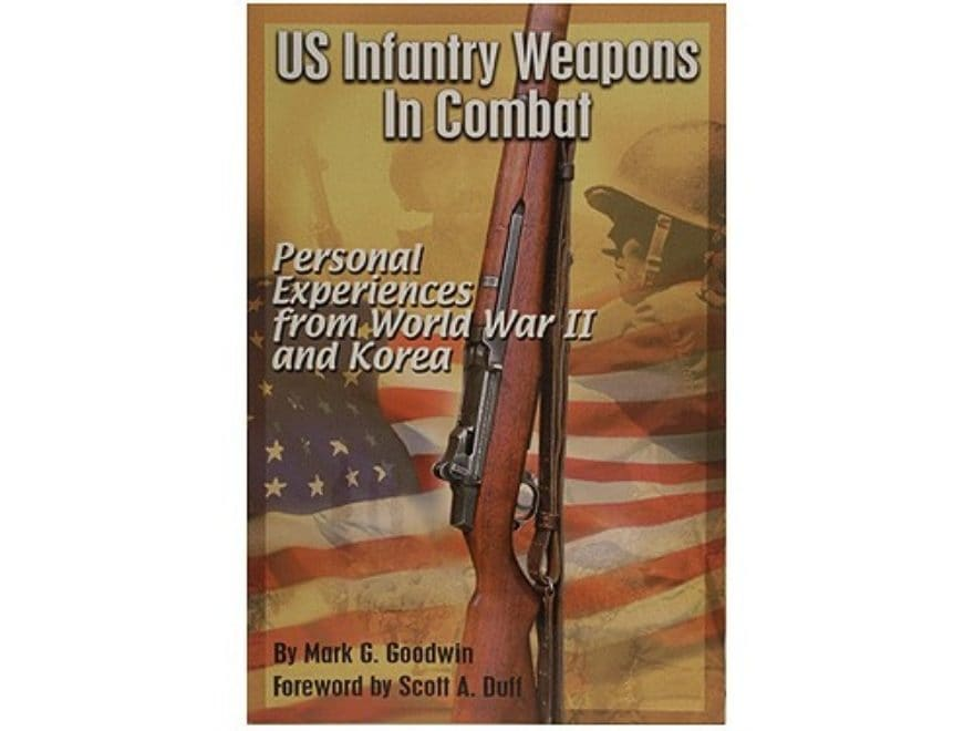 """""""US Infantry Weapons in Combat: Personal Experiences from World War II and Korea"""" Book ..."""