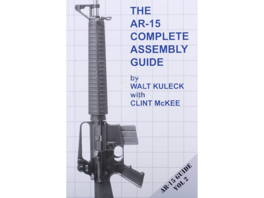 The AR-15 Complete Assembly Guide, Volume 2 by Walt Kuleck with Clint McKee