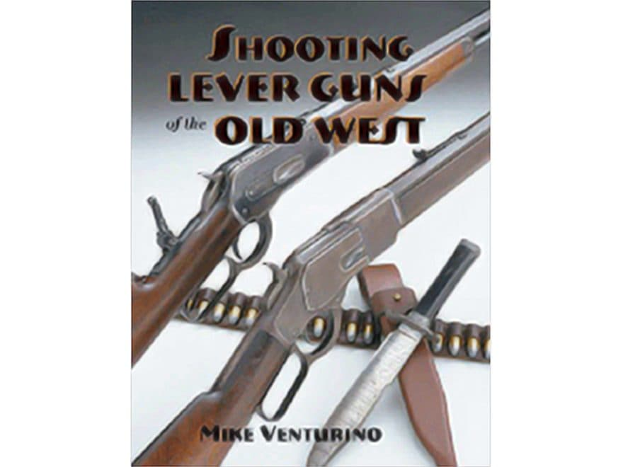 """Shooting Lever Guns of the Old West"" Book by Mike Venturino"