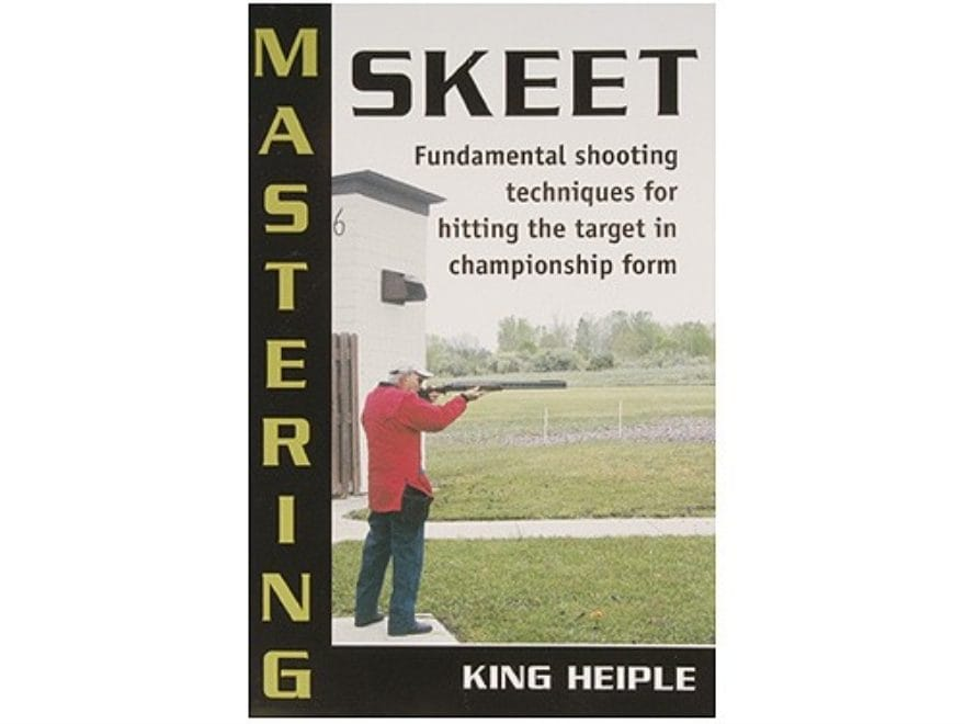 Mastering Skeet by King Heiple