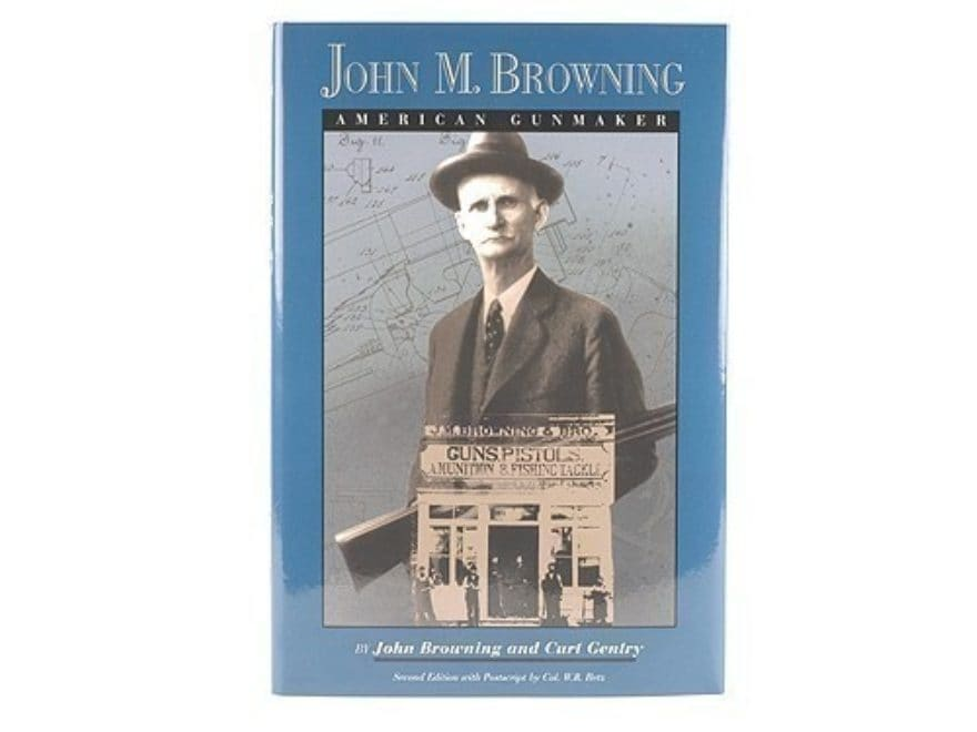 John M. Browning: American Gunmaker by John Browning and Curt Gentry