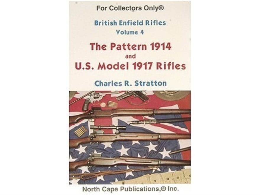 """""""British Enfield Rifles, Volume 4: The Pattern 1914 and U.S. Model of 1917 Rifles"""" Book..."""