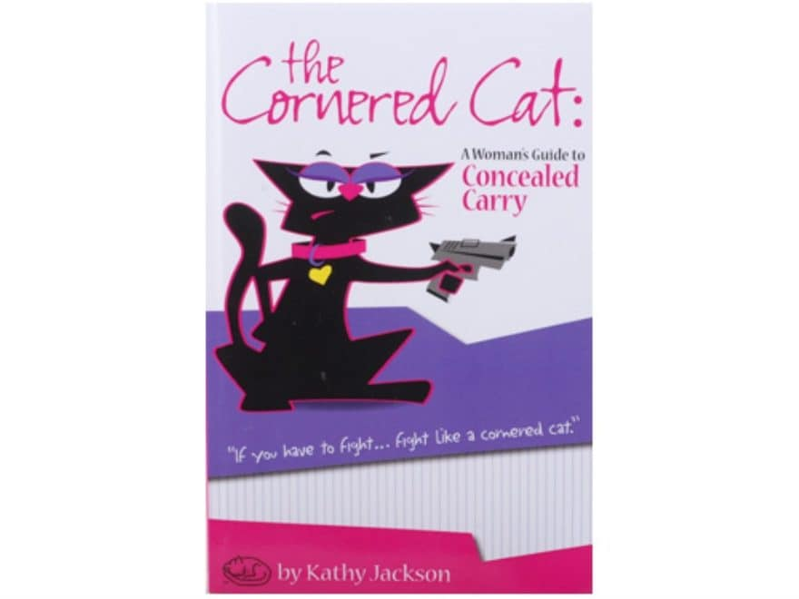 The Cornered Cat: A Womans Guide to Concealed Carry by Kathy Jackson