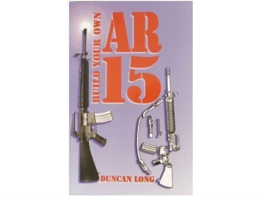 Build Your Own AR-15 by Duncan Long