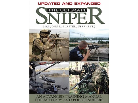 Ultimate Sniper An Advanced Training Manual For Military And Police Snipers Updated And Expanded Edition Book By John Plaster
