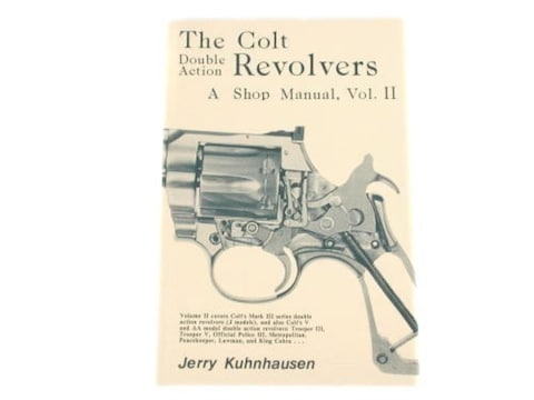 The Colt Double Action Revolvers: A Shop Manual Volume 2 by Jerry Kuhnhausen