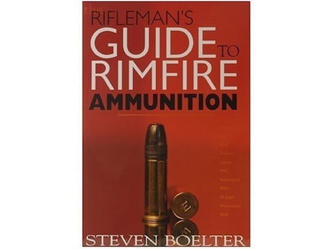 The Rifleman's Guide to Rimfire Ammunition by Steven Boelter