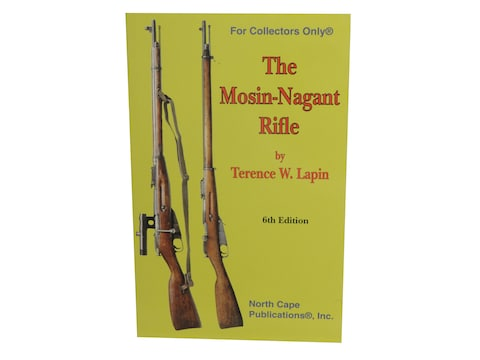 The Mosin-Nagant Rifle, 6th Edition by Terence W. Lapin