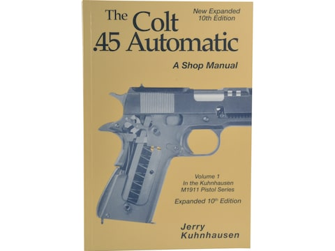 The Colt .45 Automatic: A Shop Manual Volume 1 by Jerry Kuhnhausen