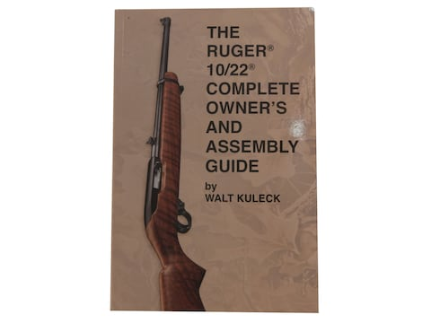 The Ruger 10/22 Complete Owner's and Assembly Guide by Walk Kuleck