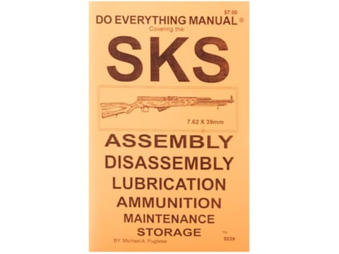 SKS Do Everything Manual: Assembly, Diassembly, Lubrication, Ammunition, Maintenance an...