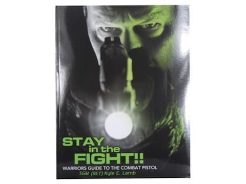 Stay in the Fight! - Warriors Guide to the Combat Pistol by Kyle E. Lamb