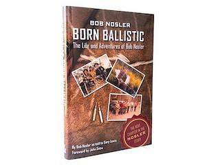 Born Ballistic by Bob Nosler