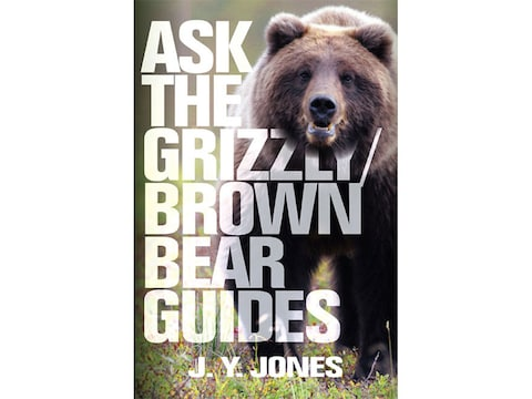 Ask the Grizzly / Brown Bear Guides by J. Y. Jones