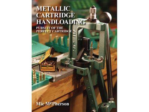 Metallic Cartridge Handloading: Pursuit of the Perfect Cartridge by M.L. McPherson