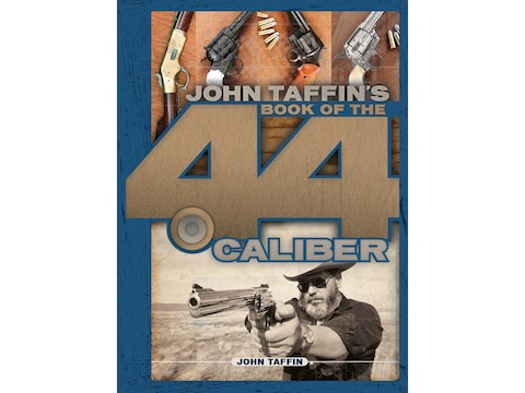 Book of the .44 Caliber by John Taffin