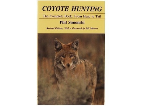 Coyote Hunting: The Complete Book: From Head to Tail Revised Edition by Phil Simonski
