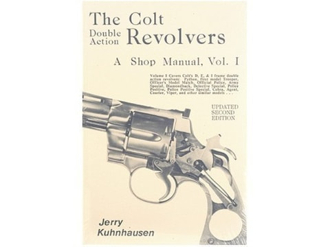 The Colt Double Action Revolvers: A Shop Manual Volume 1 by Jerry Kuhnhausen