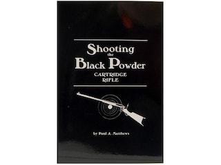 Shooting the Black Powder Cartridge Rifle by Paul A. Matthews