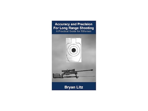 Accuracy and Precision for Long Range Shooting by Bryan Litz