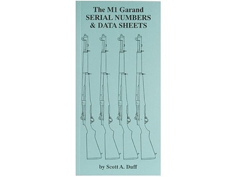 The M1 Garand: Serial Numbers & Data Sheets by Scott A. Duff