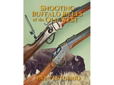 Shooting Buffalo Rifles of the Old West by Mike Venturino