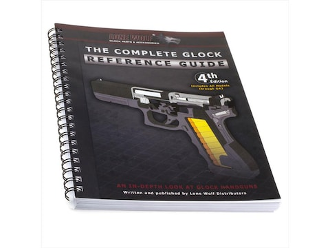 The Complete Glock Reference Guide, Revised 4th Edition by Lone Wolf Productions