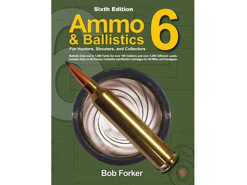Ammo & Ballistics 6: Ballistic Data out to 1,000 Yards for over 200 Calibers and over 3...