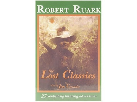 The Lost Classics: 27 Compelling Hunting Adventures by Robert Ruark Edited by Jim Casada