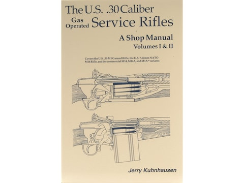 The U.S. .30 Caliber Gas Operated Service Rifles: A Shop Manual Volumes 1 & 2 by Jerry ...