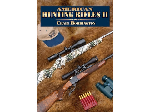 American Hunting Rifles II: Their Application in the North American Game Fields for Pra...
