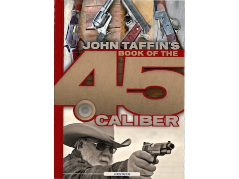Book of the .45 Caliber by John Taffin