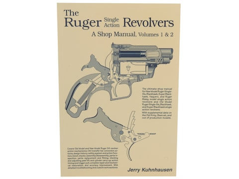 The Ruger Single Action Revolvers: A Shop Manual Volumes 1 & 2 by Jerry Kuhnhausen