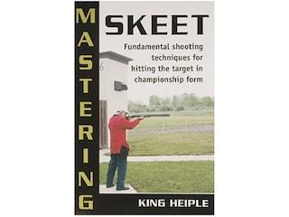Mastering Skeet by King Heiple